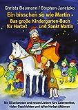Ein bisschen so wie Martin - Das große Kindergarten-Buch für Herbst und Sankt Martin: Mit 25 bekannten und neuen Liedern fürs Laternenfest, vielen...