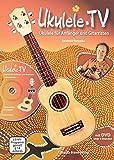 Ukulele-TV: Ukulelen-Schule ohne Noten mit DVD: Das Ukulelen-Buch mit 90 Videos für Anfänger und Gitarristen