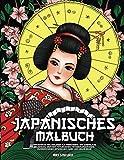 Japanisches Malbuch: Fantastische Malvorlagen für Erwachsene und Jugendliche mit Geishas, Drachen, Naturszenen, Tätowierungsdesigns, wunderschöner...