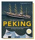 PEKING - Schicksal und Wiedergeburt eines legendären Hamburger Segelschiffes 2. erweiterte Auflage (Maritime Reihe in Kooperation mit dem Hamburger Abendblatt)...