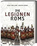 Die Legionen Roms. Die Machtbasis des Antiken Roms. Fundierte Fakten zu Ausrüstung, Ausbildung, Taktik und Kampfgeschehen. Spannende Einblicke ins Alltagsleben...
