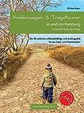 Kinderwagen- & Tragetouren in und um Hamburg: Sonderteil Lüneburger Heide. Die 50 schönsten (Wander)Wege und Ausflugsziele für das Baby- und Kleinkindalter...