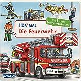 Hör mal (Soundbuch): Die Feuerwehr: Zum Hören, Schauen und Mitmachen ab 2 Jahren. Mit echten Geräuschen