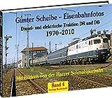 Günter Scheibe - Eisenbahnfotos: Diesel- und elektrische Traktionen DR und DB 1970-2010 - Band 4