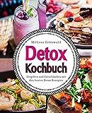 Detox Kochbuch: Entgiften und Entschlacken mit den besten Detox Rezepten (Detox Buch, Detox Ernährung, Detox Diät, Rezepte zum Entgiften, Detox Kur, Detox...