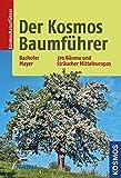 Der Kosmos-Baumführer: 370 Bäume und Sträucher Mitteleuropas
