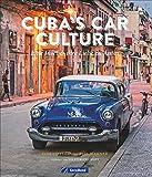 Automobilkultur Kuba: Cuba's Car Culture. Eine Insel und ihre Liebe zu Autos. Ein Bildband über Kubas US-Straßenkreuzer, ergänzt um Kuba-Reiseberichte....