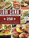 Low Carb Ernährung Kochbuch für Einsteiger: 250 leckere Rezepte für eine erfolgreiche Low Carb Diät. (German Edition)