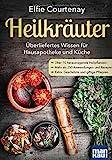 Heilkräuter - Überliefertes Wissen für Hausapotheke und Küche: Über 70 herausragende Heilpflanzen - Mehr als 250 Anwendungen und Rezepte - Extra:...