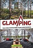 Glamping. Natur erleben, Freiheit genießen - Europas coolste Unterkünften. Camping Deluxe in Tiny Houses, Tipis, Pods & Co. Inspirations-Buch für Ihren...