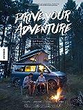 Drive Your Adventure: Ein Roadtrip im Van quer durch Europa. Vanlife, Friends, Food, Outdoor (VW Bus, T4, T5, T6, Wohnwagen, Camper, Van)